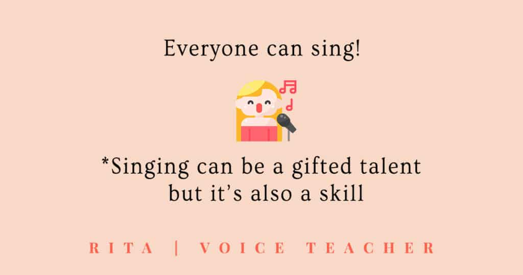 everyone can sing whether you are a a gifted singer or you learn it